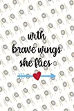 With Brave Wings She Flies: Archery Notebook Journal Composition Blank Lined Diary Notepad 120 Pages Paperback