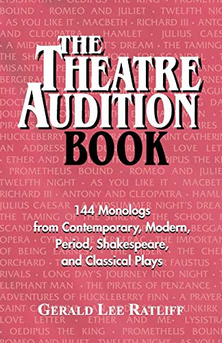 The Theatre Audition Book: Playing Monologs from Contemporary, Modern, Period, Shakespeare, and Classical Plays