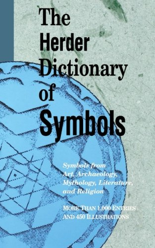 The Herder Dictionary of Symbols: Dream and other Symbols from Art, Archaeology, Mythology Literature and Religion