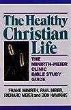 The Healthy Christian Life (Minirth-Meier Clinic Bible Study Ser)