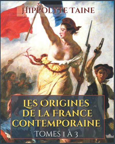 Les Origines de la France contemporaine Tomes 1 à 3
