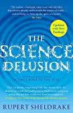 The Science Delusion: Freeing the Spirit of Enquiry (NEW EDITION)
