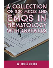 Hematology: A COLLECTION OF 300 MCQS AND EMQS IN HEMATOLOGY WITH ANSEWERS: Multiple Choice Questions for Haematology and Core Medical Trainees