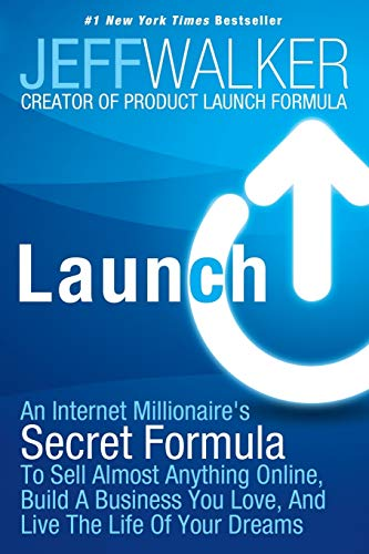 Launch: An Internet Millionaire's Secret Formula To Sell Almost Anything Online, Build A Business Yo