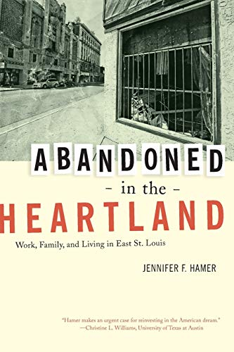 Abandoned In The Heartland Work Family And Living In East St Louis