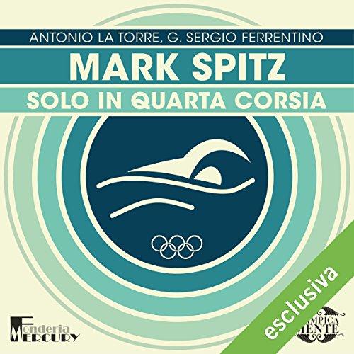 Mark Spitz: Solo in quarta corsia (Olimpicamente)  Audiolibri