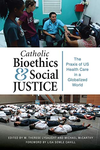 Compare Textbook Prices for Catholic Bioethics and Social Justice The Praxis of US Health Care in Globalized World 1 Edition ISBN 9780814684559 by Lysaught, Therese M., Ed.