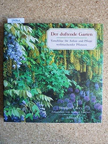 Der duftende Garten. Vorschläge für Anbau und Pflege wohlriechender Pflanzen
