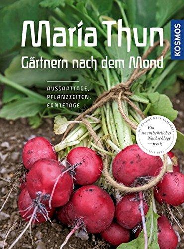 Thun, Maria<br />Maria Thun - Gärtnern nach dem Mond: Aussaattage, Pflanzzeiten, Erntetage