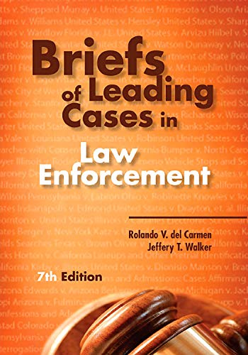 Briefs of Leading Cases in Law Enforcement, Seventh Edition