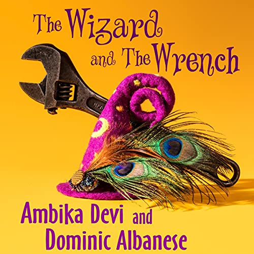 The Wizard and the Wrench Audiobook By Ambika Devi, Dominic Albanese cover art