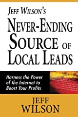 Jeff Wilson's Never-Ending Source of Local Leads: Harness the Power of the Internet to Boost Your Profits Paperback