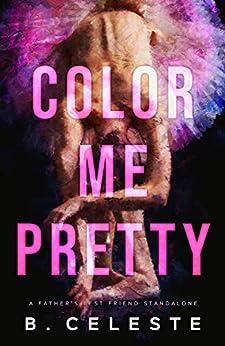 Color Me Pretty: A Father's Best Friend Romance by [B. Celeste]