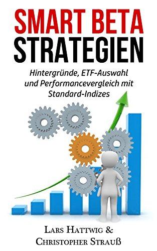 Smart Beta Strategien: Hintergründe, ETF-Auswahl und Performancevergleich mit Standard-Indizes