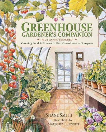 Compare Textbook Prices for Greenhouse Gardener's Companion, Revised and Expanded Edition: Growing Food & Flowers in Your Greenhouse or Sunspace Revised and expanded edition Edition ISBN 9781555914509 by Smith, Shane,Leggitt, Majorie