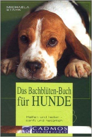 Das Bachblüten-Buch für Hunde: Helfen und heilen - sanft und natürlich. Wirkungsweise aller 38 Bachblüten und welche Blüte Ihrem Hund bei welchem ... ... Dosierung und Anwendung (Cadmos Hundebuch) ( 1. Januar 2002 )