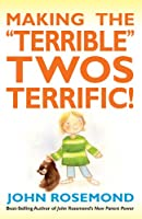 making the terrible twos terrific! (john rosemond book 16) (english edition)
