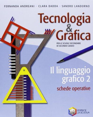 Tecnologia & grafica. Per le Scuole superiori. Con espansione online. Il linguaggio grafico-Schede operative (Vol. 2)