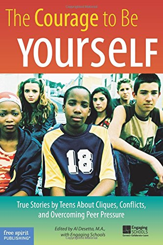 Compare Textbook Prices for The Courage to Be Yourself: True Stories by Teens About Cliques, Conflicts, and Overcoming Peer Pressure  ISBN 9781575421858 by Al Desetta