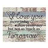 'I Love You More Today Than Yesterday!' 10 x 8'-Loving Message Art. Distress Wood Sign Replica Print-Ready to Frame. Home-Bedroom-Office Decor. Heartfelt Engage-Wedding-Anniv Gift For Spouse-Partner.