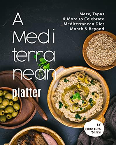 A Mediterranean Platter: Meze, Tapas & More to Celebrate Mediterranean Diet Month & Beyond (English Edition)