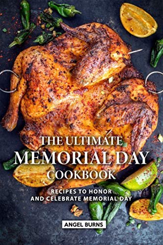 The Ultimate Memorial Day Cookbook: Recipes to Honor and Celebrate Memorial Day (English Edition)