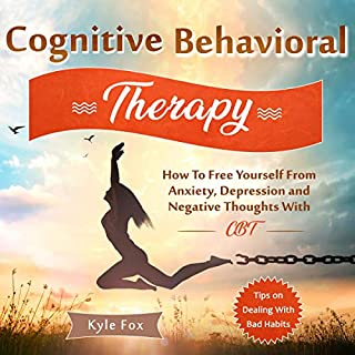 Cognitive Behavioral Therapy: How to Free Yourself from Anxiety, Depression and Negative Thoughts with CBT cover art