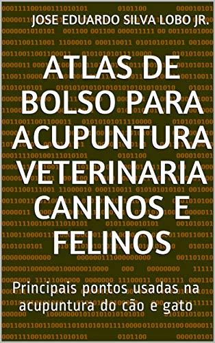 Atlas de Bolso para Acupuntura Veterinaria Caninos e felinos: Principais pontos usadas na acupuntura do cão e gato