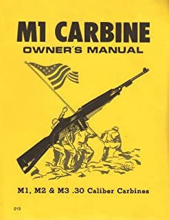 M1 Carbine Owners Manual: M1, M2 & M3 .30 Caliber Carbines