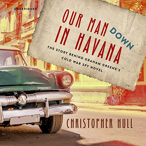 Our Man Down in Havana audiobook cover art