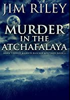 Murder in the Atchafalaya: Premium Large Print Hardcover Edition