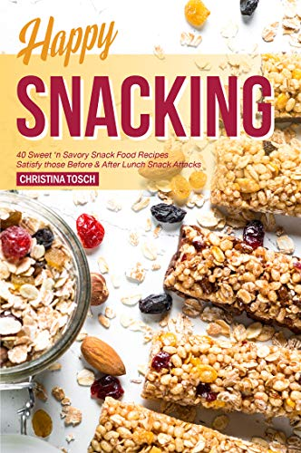 Happy Snacking: 40 Sweet 'n Savory Snack Food Recipes -...