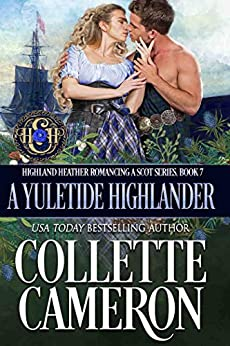 A Yuletide Highlander (Highland Heather Romancing a Scot Series Book 7) by [Collette Cameron]