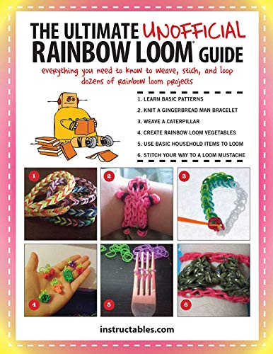 The Ultimate Unofficial Rainbow Loom® Guide: Everything You Need to Know to Weave, Stitch, and Loop Your Way Through Dozens of Rainbow Loom Projects (English Edition)