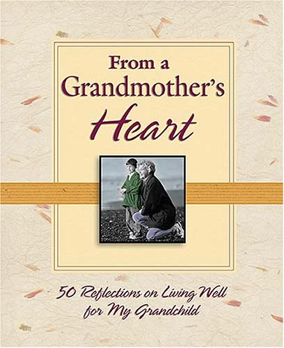 Download From a Grandmother's Heart: 50 Reflections on Living Well for My Grandchild B005SN3TNE