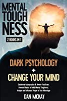 Mental Toughness: 2 Books in 1 Dark Psychology +change Your Mind