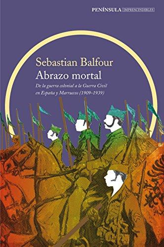 Abrazo mortal: De la guerra colonial a la Guerra Civil en España y Marruecos (1909-1939) (IMPRESCINDIBLES)