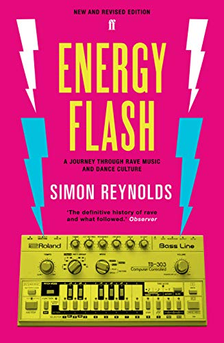 Reynolds, S: Energy Flash: A Journey Through Rave Music and Dance Culture