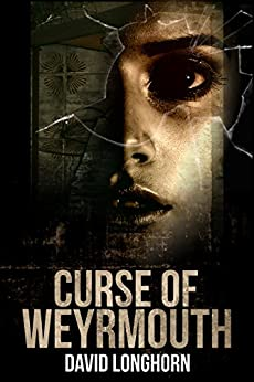 Curse of Weyrmouth: Paranormal & Supernatural Horror Story with Scary Ghosts (Curse of Weyrmouth Series Book 1) by [David Longhorn, Scare Street, Emma Salam, Ron Ripley]