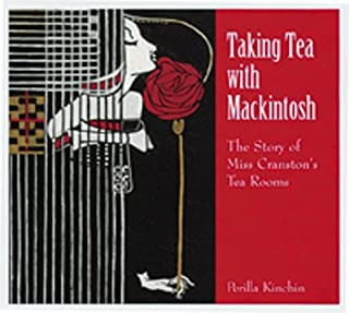 Taking Tea with Mackintosh: The Story of Miss Cranston`s Tea Rooms