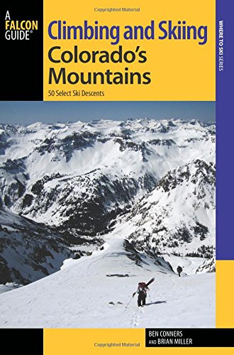 Compare Textbook Prices for Climbing and Skiing Colorado's Mountains: 50 Select Ski Descents Backcountry Skiing Series First Edition, First Edition ISBN 0884155957965 by Conners, Ben,Miller, Brian