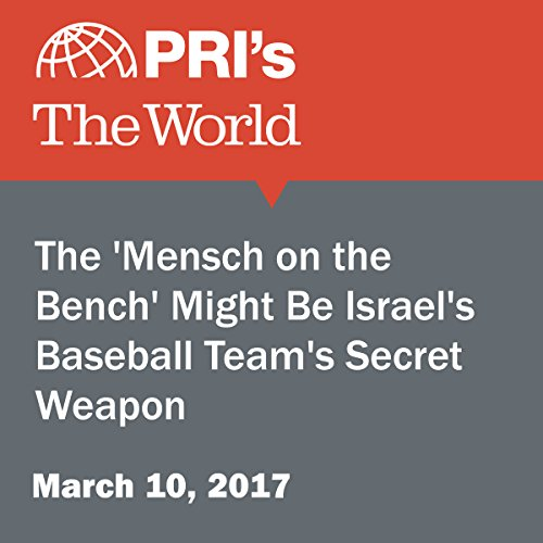 The 'Mensch on the Bench' Might Be Israel's Baseball Team's Secret Weapon audiobook cover art