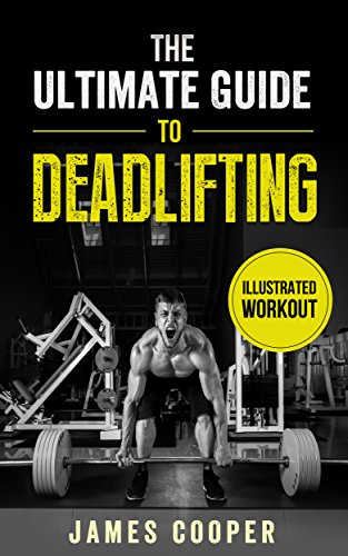 Deadlift : The ultimate guide to Deadlifting: How Compound Weight Training ,Workout and Exercises Can Help You get Stronger and Build Muscle (English Edition)