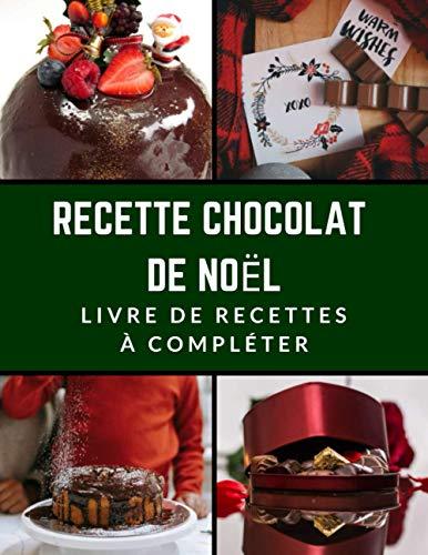Recette Chocolat de Noël: Carnet de Recette pour Noël Livre de Recettes à Compléter Carnet de Cuisine Taille 21.59 x 27.94 cm 120 Pages