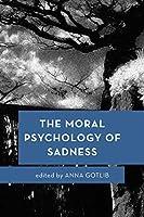 The Moral Psychology of Sadness (Moral Psychology of the Emotions)