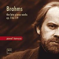 Brahms: Late Piano Works, Op. 116-119 by Pawel Kamasa