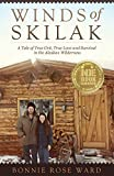 Winds of Skilak: A Tale of True Grit, True Love and Survival in the Alaskan Wilderness (Volume 1)