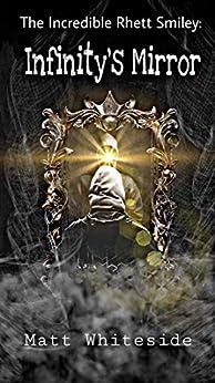 The Incredible Rhett Smiley: Infinity's Mirror by [Matt Whiteside]