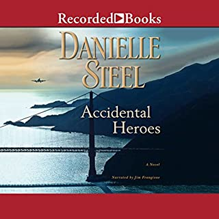 Accidental Heroes                   By:                                                                                                                                 Danielle Steel                               Narrated by:                                                                                                                                 Jim Frangione                      Length: 6 hrs and 54 mins     646 ratings     Overall 4.4
