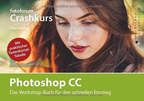 Photoshop CC: Das Workshop-Buch für den schnellen Einstieg: Das Workshop-Buch fu¨r den schnellen Einstieg (fotoforum Crashkurs)